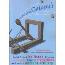 portada the art of the catapult,build greek ballistae, roman onagers, english trebuchets, and more ancient artillery