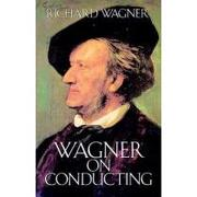 wagner on conducting - richard wagner - dover pubns