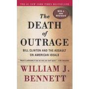 the death of outrage,bill clinton and the assault on american ideals - william j. bennett - textstream