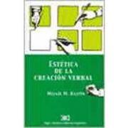 estetica de la creacion verbal - mijail bajtin - siglo xxi argentina