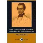 three years in europe; or, places i have seen and people i have met - william wells brown - lightning source inc
