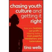 chasing youth culture and getting it right,how your business can profit by tapping today`s most powerful trendsetters and tastemakers - tina wells - john wiley & sons inc