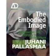 the embodied image,imagination and imagery in architecture - juhani pallasmaa - john wiley & sons inc