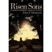 risen sons,flannery o´connor´s vision of history - john f. desmond - univ of georgia pr