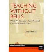 teaching without bells,what we can learn from powerful practice in small schools - joey feldman - paradigm pub