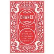 chance,a guide to gambling, love, the stock market, and just about everything else - amir d. aczel - perseus books group