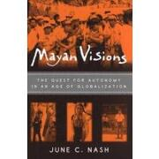 mayan visions,the quest for atonomy in an age of globalization - june c. nash - taylor & francis