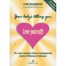 portada your body´s telling you,love yourself! : the most complete book on metaphysical causes of illnesses & diseases