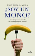 ¿soy un mono? - Francisco J. Ayala - Ariel Editorial