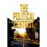 the political centrist - john lawrence hill - vanderbilt univ pr