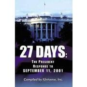 27 days the president responds to september 11, 2001 - iuniverse inc. (edt) - iuniverse inc