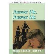 answer me, answer me - irene bennett brown - iuniverse inc