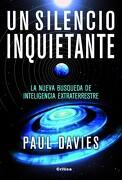 Un Silencio Inquietante: La Nueva Búsqueda de Inteligencia Extraterreste - Paul Davies - Editorial Crítica