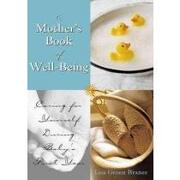 the mother´s book of well-being,caring for yourself so you can care for your baby - lisa groen braner - red wheel/weiser