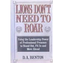 portada lions don´t need to roar,using the leadership power of professional presence to stand out, fit in and move ahead