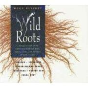 wild roots,a forager´s guide to the edible and medicinal roots, tubers, corms, and rhizomes of north america - douglas b. elliott - inner traditions