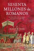 Sesenta Millones de Romanos: La Cultura del Pueblo en la Antigua Roma - Jerry Toner - Editorial Crítica