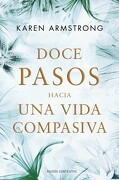 Doce Pasos Hacia una Vida Compasiva - Karen Armstrong - Paidos
