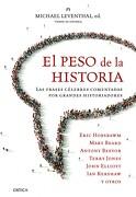 El Peso de la Historia: Las Frases Célebres Comentadas por Grandes Historiadores - Michael Leventhal - Editorial Crítica