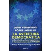 la aventura democratica. la constitucion y el alma republicana en la monarquia parlamentaria (1978-2009) - juan fernando lopez aguilar -