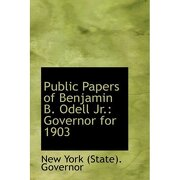 public papers of benjamin b. odell jr.: governor for 1903 - new york (state). governor - bibliolife
