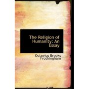 the religion of humanity: an essay - octavius brooks frothingham - bibliolife