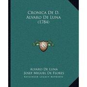 Cronica de d. Alvaro de Luna (1784) - Alvaro De Luna; Josef Miguel De Flores - Kessinger Pub Co