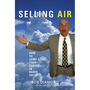selling air:how to jump-start your career in radio sales - bob diamond - iuniverse, inc.