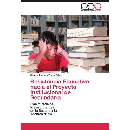 Resistencia educativa hacia el proyecto institucional de secundaria; blanca patricia tovar frias