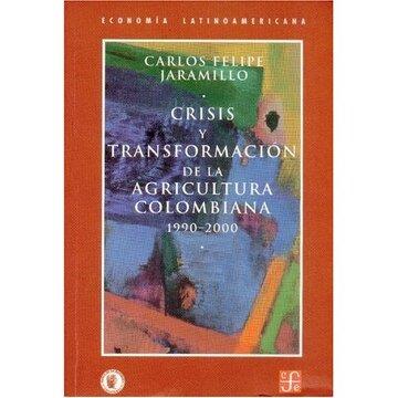 portada crisis y transformacion de la agricultura colombiana : 1990 - 2000