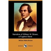 narrative of william w. brown: a fugitive slave (dodo press) - william wells brown - dodo press