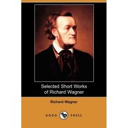 selected short works of richard wagner (dodo press) - richard wagner - dodo press