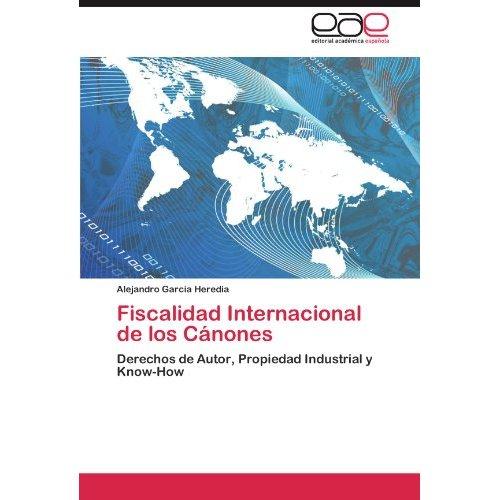 Fiscalidad internacional de los c nones; alejandro garc a. heredia