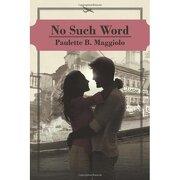no such word - paulette b. maggiolo - iuniverse.com