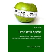 time well spent: how watching time can reduce the chances of having overweight children - wen you - vdm verlag dr. mueller e.k.