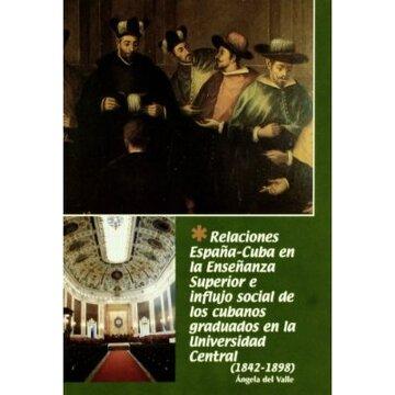 portada Relaciones España-Cuba en la enseñanza superior e influjo social de los cubanos graduados universidad c.