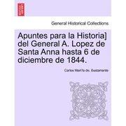apuntes para la historia] del general a. lopez de santa anna hasta 6 de diciembre de 1844. - carlos mari bustamante - british library, historical print editions