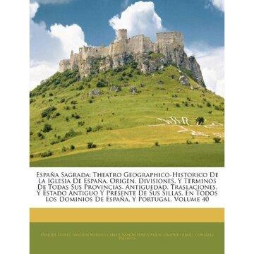 portada espana sagrada: theatro geographico-historico de la iglesia de espaa. origen, divisiones, y terminos de todas sus provincias. antigued