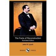 the facts of reconstruction (illustrated edition) (dodo press) - john r. lynch - dodo press