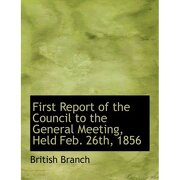 first report of the council to the general meeting, held feb. 26th, 1856 (large print edition) - british branch - bibliobazaar