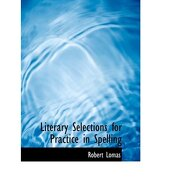 literary selections for practice in spelling (large print edition) - robert lomas - bibliobazaar
