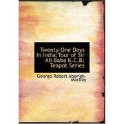 twenty-one days in india;tour of sir ali baba k.c.b; teapot series (large print edition) - george robert aberigh-mackay - bibliobazaar