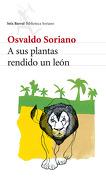 A sus Plantas Rendido un León - Osvaldo Soriano - Seix Barral