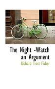 The Night -Watch an Argument - Fisher, Richard Trott - BiblioLife
