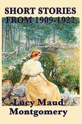 The Short Stories of Lucy Maud Montgomery from 1909-1922 - Montgomery, Lucy Maud - Smk Books