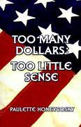 Too Many Dollars: Too Little Sense - Honeygosky, Paulette - Authorhouse
