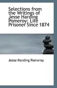 Selections from the Writings of Jesse Harding Pomeroy: Life Prisoner Since 1874 - Pomeroy, Jesse Harding - BiblioLife