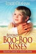 Beyond Boo-Boo Kisses - Graham, Leslie - Robby Graham Foundation