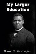 My Larger Education - Washington, Booker T. - Bottom of the Hill Publishing