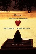When Love, Acceptance and Belonging Was Crying Out. Nobody Was Home. - Moloto, Zenith - Xlibris Corporation